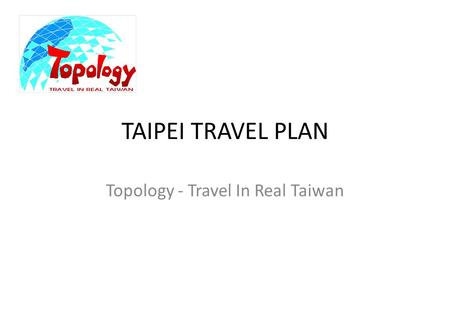 TAIPEI TRAVEL PLAN Topology - Travel In Real Taiwan.