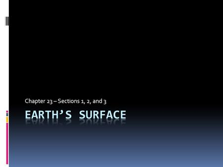 Chapter 23 – Sections 1, 2, and 3 Earth's Surface.