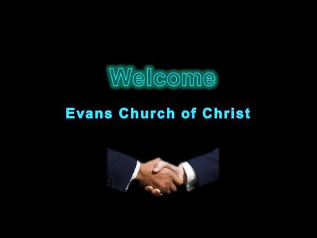 Welcome Evans Church of Christ.