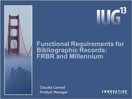 Functional Requirements for Bibliographic Records: FRBR and Millennium