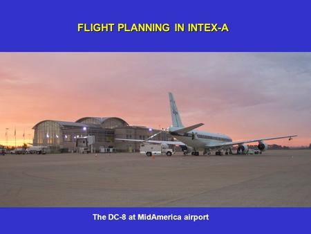 FLIGHT PLANNING IN INTEX-A The DC-8 at MidAmerica airport.