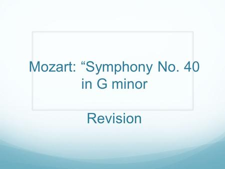 "Mozart: ""Symphony No. 40 in G minor Revision. Learning Objective By the end of the lesson, you: Will be able to define the three sections of a Sonata."