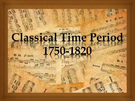 How can we describe the Classical Time Period? HOMEWORK: Define each of the above terms.