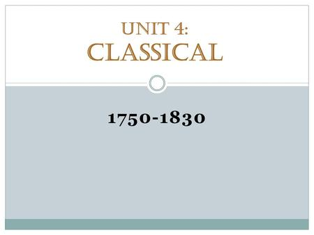 1750-1830 Unit 4: Classical. Review On a piece of paper, use your own words to define: Key Chord  Note why/how chords an important part of the classical.