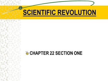 SCIENTIFIC REVOLUTION CHAPTER 22 SECTION ONE. WARM-UP In the mid-1500s, scientists began to question accepted beliefs and make new theories based on experimentation.