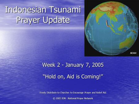"Indonesian Tsunami Prayer Update Week 2 - January 7, 2005 ""Hold on, Aid is Coming!"" Freely Distribute to Churches to Encourage Prayer and Relief Aid ©"