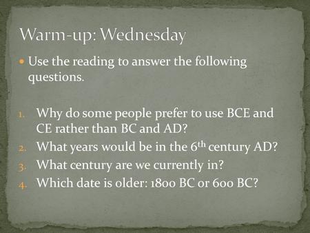 Use the reading to answer the following questions. 1. Why do some people prefer to use BCE and CE rather than BC and AD? 2. What years would be in the.