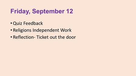 Friday, September 12 Quiz Feedback Religions Independent Work Reflection- Ticket out the door.
