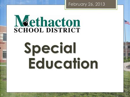 Special Education February 26, 2013 1. What is Special Education? o IDEA – Individuals with Disabilities Education Act  Mandates 4 duties of every school.