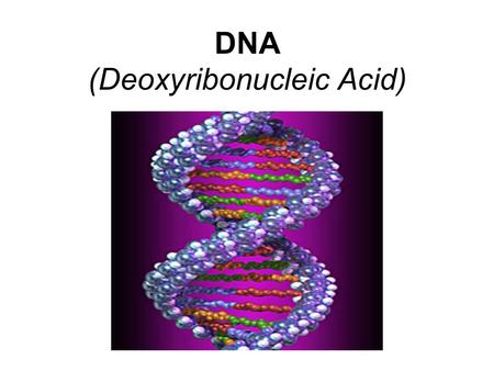 DNA (Deoxyribonucleic Acid) Mr. Coleman Biology.