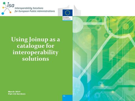 Using Joinup as a catalogue for interoperability solutions March 2014 PwC EU Services.