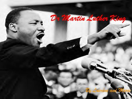 Dr Martin Luther King By Laurène and Marie. The leader's personal life Martin Luther King was born in Atlanta, Georgia on January 15th,1929.. He entered.