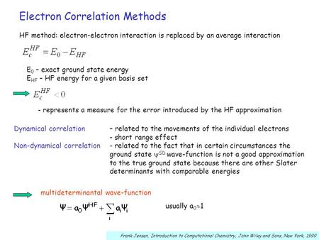 Electron Correlation Methods HF method: electron-electron interaction is replaced by an average interaction E 0 – exact ground state energy E HF – HF energy.