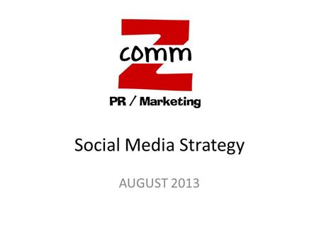 Social Media Strategy AUGUST 2013. Big Picture 1.Utilize social media to deepen relationships with current clients and widen our potential customer reach.