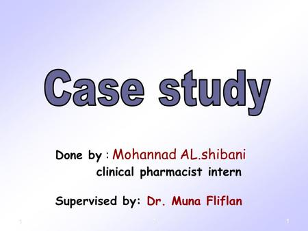Done by : Mohannad AL.shibani clinical pharmacist intern Supervised by: Dr. Muna Fliflan 111.