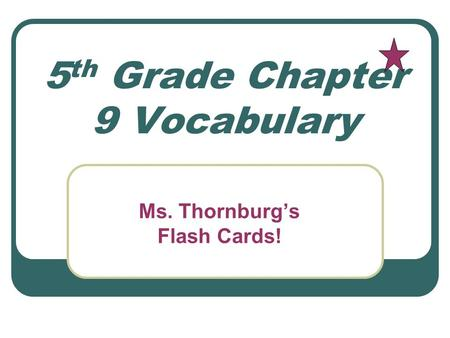 5 th Grade Chapter 9 Vocabulary Ms. Thornburg's Flash Cards!
