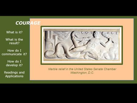 What is it? What is the result? How do I communicate it? How do I develop it? Readings and Applications COURAGE Marble relief in the United States Senate.