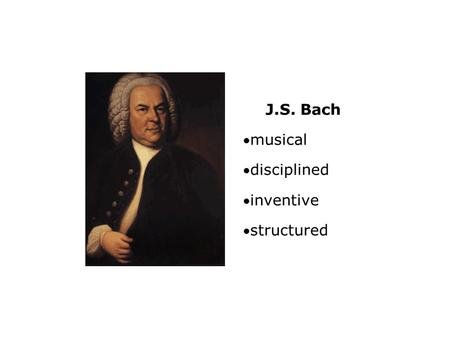 J.S. Bach musical disciplined inventive structured.