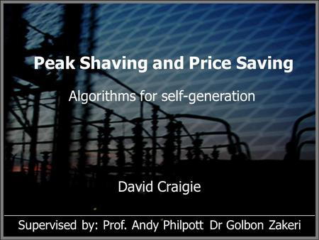 Peak Shaving and Price Saving Algorithms for self-generation David Craigie _______________________________________________________ Supervised by: Prof.