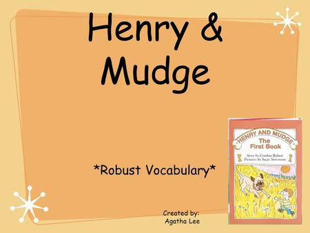 Henry & Mudge *Robust Vocabulary* Created by: Agatha Lee.
