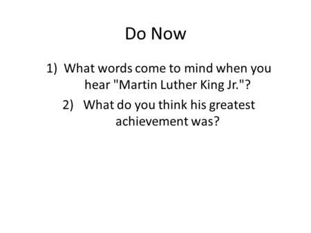 Do Now What words come to mind when you hear Martin Luther King Jr.?