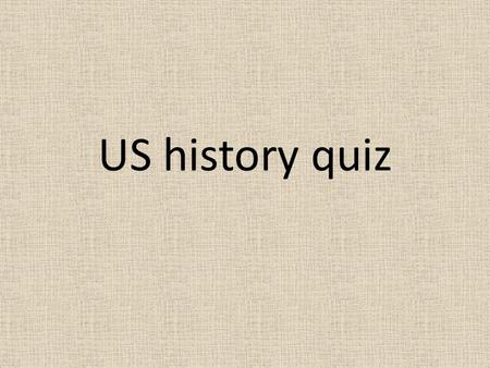 US history quiz. 1. Where else than from Africa were slaves brought to North America? England New Zealand Canada The Carribean.