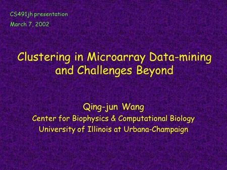 Clustering in Microarray Data-mining and Challenges Beyond Qing-jun Wang Center for Biophysics & Computational Biology University of Illinois at Urbana-Champaign.