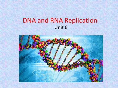 DNA and RNA Replication Unit 6. Something to think about.. When a species reproduces, there is genetic continuity maintained from one generation to the.