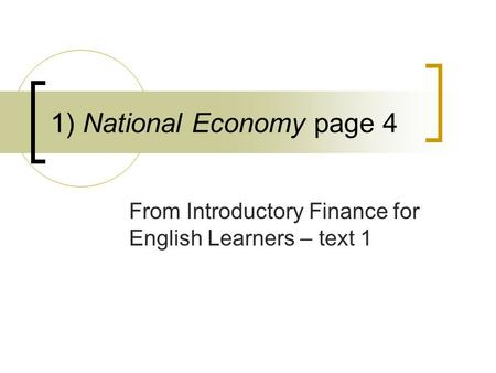 1) National Economy page 4 From Introductory Finance for English Learners – text 1.
