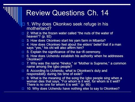 "Review Questions Ch. 14  1. Why does Okonkwo seek refuge in his motherland?  2. What is the frozen water called ""the nuts of the water of heaven""? (p."