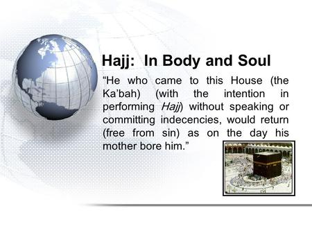 "Hajj: In Body and Soul ""He who came to this House (the Ka'bah) (with the intention in performing Hajj) without speaking or committing indecencies, would."