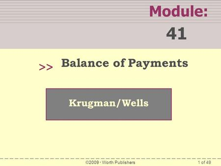 1 of 49 Module: 41 >> Krugman/Wells ©2009  Worth Publishers Balance of Payments.