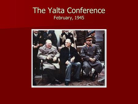 "The Yalta Conference February, 1945. The Big Three on Post-War Conditions Germany divided into four zones. Germany divided into four zones. ""Free"" elections."