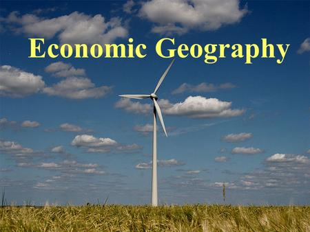 Economic Geography. A.Economy 1.Consists of the production and exchange of goods and services among a group of people 2. Operate at local, regional, national,
