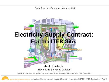 Page 1J. Hourtoule, Electricity contract: scope and forecasted consumption, 16/07/2015 © ITER Organization Electricity Supply Contract: For the ITER Site.