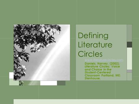 Defining Literature Circles www.literaturecircles.com Daniels, Harvey. (2002). Literature Circles: Voice and Choice in the Student-Centered Classroom Portland,