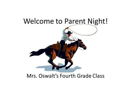 Welcome to Parent Night! Mrs. Oswalt's Fourth Grade Class.