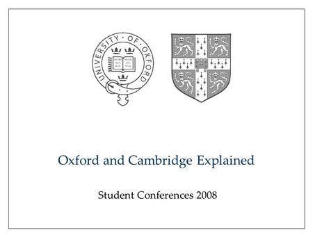 Oxford and Cambridge Explained Student Conferences 2008.