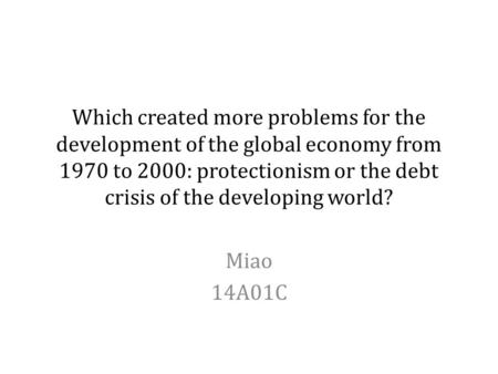 Which created more problems for the development of the global economy from 1970 to 2000: protectionism or the debt crisis of the developing world? Miao.