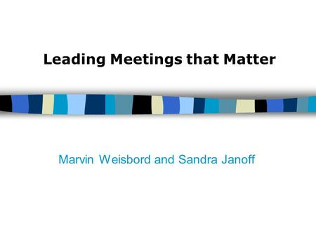 Marvin Weisbord and Sandra Janoff Leading Meetings that Matter.