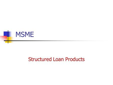 MSME Structured Loan Products. IND SME SECURE All Micro, small & Medium Enterprise ( Mfg& Service) Working Capital upto Rs.5 crs T/O Method Working Capital.