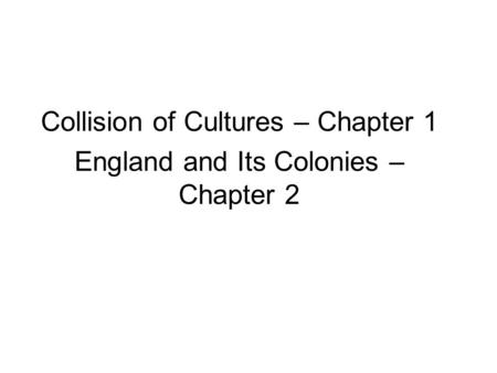 Collision of Cultures – Chapter 1 England and Its Colonies – Chapter 2.