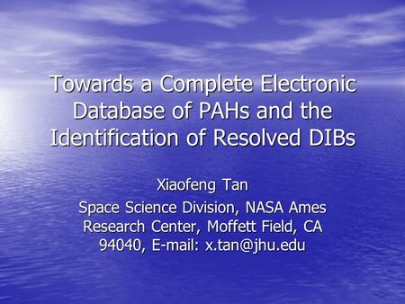 Towards a Complete Electronic Database of PAHs and the Identification of Resolved DIBs Xiaofeng Tan Space Science Division, NASA Ames Research Center,