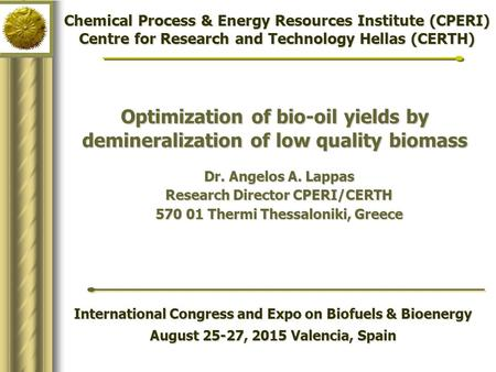 Optimization of bio-oil yields by demineralization of low quality biomass International Congress and Expo on Biofuels & Bioenergy August 25-27, 2015 Valencia,