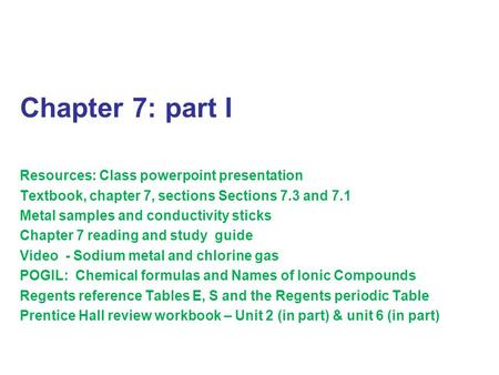 Ch. 7 presentation - part I Chapter 7: part I Resources: Class powerpoint presentation Textbook, chapter 7, sections Sections 7.3 and 7.1 Metal samples.