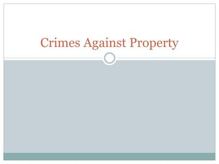 Crimes Against Property. Crimes against property can be divided into two groups  Property Destroyed such as acts of vandalism and arson  Property Stolen.