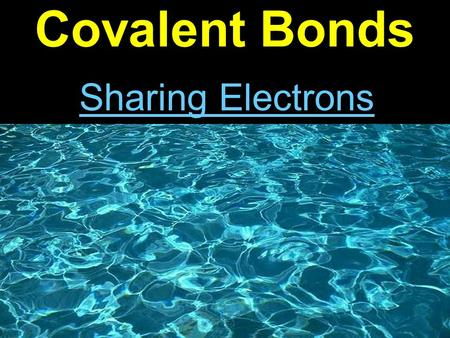 Covalent Bonds Sharing Electrons. Quick Review What is an ionic bond? The a bond between cations and anions.