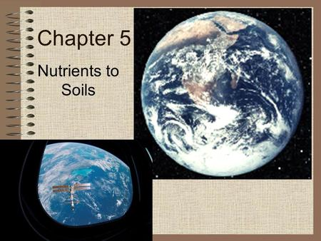 Chapter 5 Nutrients to Soils. I. Classifications of nutrients 1.Macronutrients—utilized in large amounts C, H, O, N, P, Ca, Mg… 2.Micronutrients—trace.
