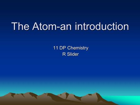 The Atom-an introduction 11 DP Chemistry R Slider.