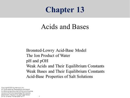 Copyright © 2001 by Harcourt, Inc. All rights reserved. Chapter 13 Acids and Bases Copyright © 2001 by Harcourt, Inc. All rights reserved. Requests for.